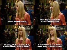 """Phoebe taught us how to spell. 