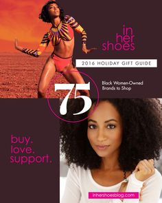 In Her Shoes 2016 Holiday Gift Guide: 75 Black Women-Owned Brands to Shop  #womeninbusiness #flyentrepreneur