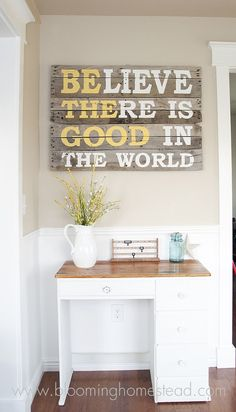 DIY Sign- Believe There is/Be The Good in the World (from http://www.bloominghomestead.com/2012/09/pallet-wood-sign.html)