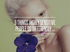 9 Things Highly Sensitive People do Differently