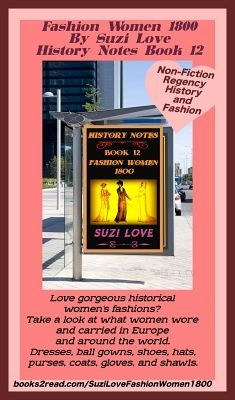 Fashion Women 1800 By Suzi Love History Notes Book Love gorgeous historical women's fashions? Take a look at what women wore and carried in 1800 in Europe and around the world. books2read.com/SuziLoveFashionWomen1800