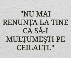Nu renunța la tine pentru alții! Funny Inspirational Quotes, Motivational Words, Love Quotes, Christian Dating Advice, I Hate My Life, Drama, Positive Vibes, Life Lessons, Quotations
