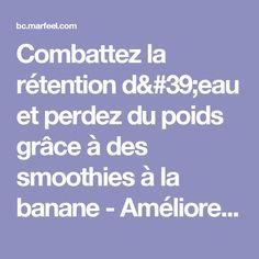 Combattez la rétention d'eau et perdez du poids grâce à des smoothies à la banane - Améliore ta Santé