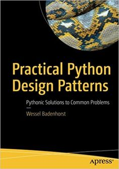 Practical python design patterns : pythonic solutions to common problems / Wessel Badenhorst
