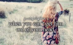 cant get him out of your head