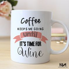 Coffee Keeps me Going Until Its Time For Wine  Each mug is professionally printed with a one of a kind design.  Size: 15 oz Material: Ceramic,