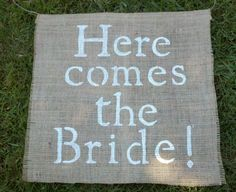 Here Comes the Bride Hanging Burlap Sign... Wouldn't this be cute?? Think it is gonna happen.