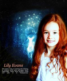 Lily Evans - She had a way of seeing the beauty in others, even and, perhaps…