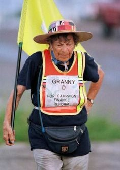 The cause of Campaign Finance Reform prompted an 89-year old woman, Granny D, to walk across the entire U.S in a year.