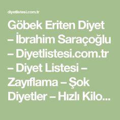 Göbek Eriten Diyet – İbrahim Saraçoğlu – Diyetlistesi.com.tr – Diyet Listesi – Zayıflama – Şok Diyetler – Hızlı Kilo Verme – Diyetlistesi.com.tr