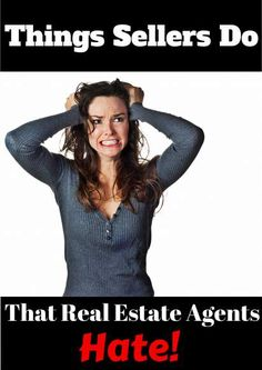 Things Sellers Do That Real Estate Agents Hate:  http://www.maxrealestateexposure.com/things-sellers-do-that-real-estate-agents-hate/