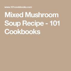 Mixed Mushroom Soup Recipe - 101 Cookbooks
