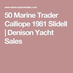 50 Marine Trader Calliope 1981 Slidell   Denison Yacht Sales