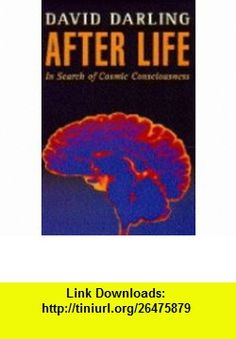 After Life, In Search of Cosmic Consciousness (9781857023428) David Darling , ISBN-10: 1857023420  , ISBN-13: 978-1857023428 ,  , tutorials , pdf , ebook , torrent , downloads , rapidshare , filesonic , hotfile , megaupload , fileserve