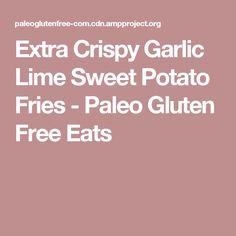 Extra Crispy Garlic Lime Sweet Potato Fries - Paleo Gluten Free Eats