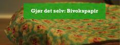 Lag dine egne bivokspapir (beeswrap). Beeswrap eller bivokspapir på norsk er en fin erstatning for plastfolie og kan brukes både over den halvfulle salatbollen, den halvspiste løken eller til å pakke inn ost i. Kort sagt kan det i stor grad erstatte der vi i dag bruker plastikkposer og plastfolie.