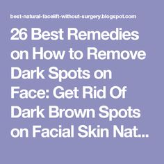 """""""26 Best Remedies on How to Remove Dark Spots on Face: Get Rid Of Dark Brown Spots on Facial Skin Naturally"""