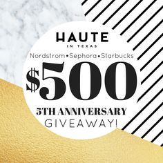 $500 giveaway to Nordstrom, Sephora, and Starbucks for Haute in Texas' fifth anniversary!