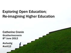 Exploring open education: Re-imagining higher education – Keynote at CELT 2012 Higher Education, Keynote, Conference, Exploring, Presentation, College Teaching, Study, Explore