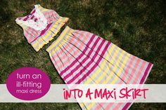 How to turn an ill-fitting maxi dress into a maxi skirt. Brilliant!