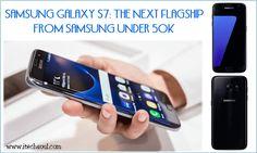 Samsung Galaxy S7: The Next Flagship from Samsung Under 50K