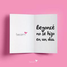 Beyoncé no se hizo en un día. Frases inspiracionales. Inspiration quotes.