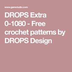DROPS Extra 0-1080 - Free crochet patterns by DROPS Design