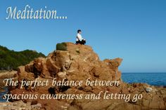 Meditation.... The perfect balance between spacious awareness and letting go.