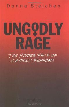 Ungodly Rage - The Hidden Face of Catholic Feminism.