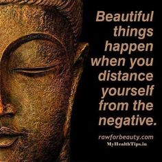 Beautiful things happen when you distance yourself from the negative  | followpics.co