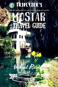 Travel Guide To Mostar Bosnia And Herzegovina