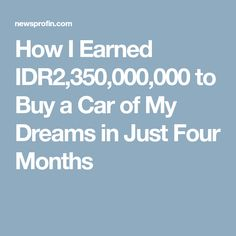 How I Earned IDR2,350,000,000 to Buy a Car of My Dreams in Just Four Months