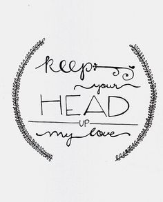 Keep your head up.