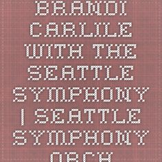 Brandi Carlile with the Seattle Symphony | Seattle Symphony Orchestra