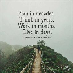 Plan in decades. Think in years. Work in months. Live in days. Life Advice, Good Advice, Year Quotes, Life Quotes, Decade Day, John Gottman, Quotes And Notes, Thought Process, Me As A Girlfriend