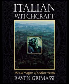 Italian Witchcraft: The Old Religion of Southern Europe ~ Raven Grimassi Witchcraft Books, Occult Books, Wiccan Books, Books To Read, My Books, Legends And Myths, Aradia, Southern Europe, Book Of Shadows