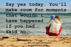 Say yes today! :)