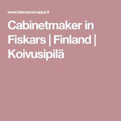 Cabinetmaker in Fiskars | Finland | Koivusipilä