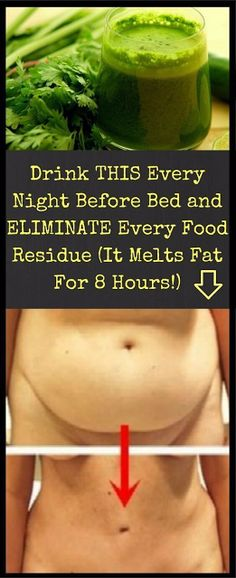 DRINK THIS EVERY NIGHT BEFORE BED AND ELIMINATE EVERY FOOD RESIDUE (IT MELTS FAT FOR 8 HOURS!)