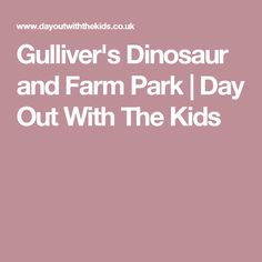 Gulliver's Dinosaur and Farm Park | Day Out With The Kids