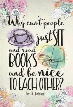 """Why can't people just sit and read books and be nice to each other?"" --David Baldacci"