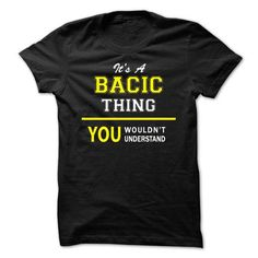 Awesome Tee Its A BACIC thing, you wouldnt understand !! Shirts & Tees #tee #tshirt #named tshirt #hobbie tshirts #bacic