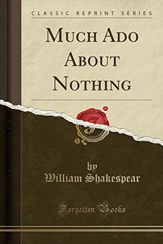 Much ADO about Nothing (Classic Reprint) by William Shakespear. Excerpt from Much Ado About Nothing In the warwick shakespeare an attempt is made to present the greater plays of the dramatist in their literary aspect, and not merely as material for the study of philology or grammar. Criticism purely verbal and textual has only been included to such an extent as may serve to help the student in his appreciation of the essential poetry. Questions of date and literary history have been fully...