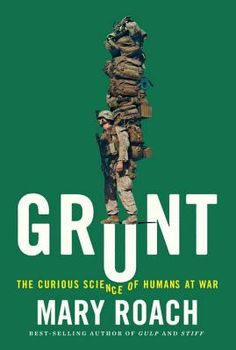 Grunt: The Curious Science of Humans at War by Mary Roach. Grunt tackles the science behind some of a soldier's most challenging adversaries panic, exhaustion, heat, noise and introduces us to the scientists who seek to conquer them. Mary Roach dodges hostile fire with the U.S. Marine Corps Paintball Team as part of a study on hearing loss and survivability in combat.
