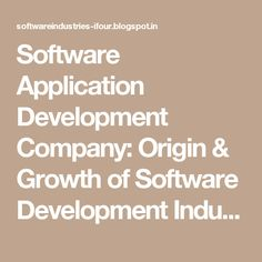 Software Application Development Company: Origin & Growth of Software Development Industry #SoftwareConsultancyIndia #OffshoreSoftwareDevelopmentCompanyIndia #SoftwareOutsourcingCompanyIndia