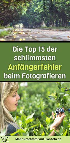 Die Top 15 der schlimmsten Anfängerfehler beim Fotografieren. - Fotografie Tipps