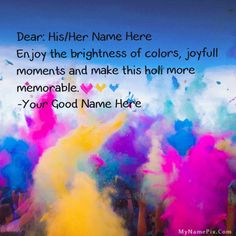 Write your name on Holi Wishes picture in beautiful style. Best app to write names on beautiful collection of Happy Holi Wishes pix. Personalize your name in a simple fast way. You will really enjoy it.