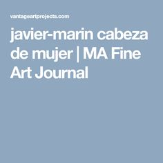 javier-marin cabeza de mujer | MA Fine Art Journal