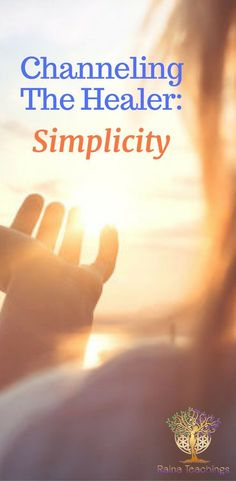 Simplicity as a healer in our daily lives. Channeled by Raina Spiritual Enlightenment, Spiritual Path, Spiritual Awakening, Spirituality, Psychic Development, Spiritual Development, Emotional Healing, Self Healing, Altered State Of Consciousness