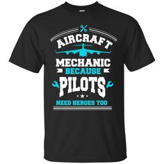 Aircraft Mechanic Shirts Because Pilots Need Heroes T-shirts Hoodies Sweatshirts